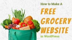 Read more about the article How To Make A Grocery Website in WordPress for FREE  – GROCERY STORE 2021
